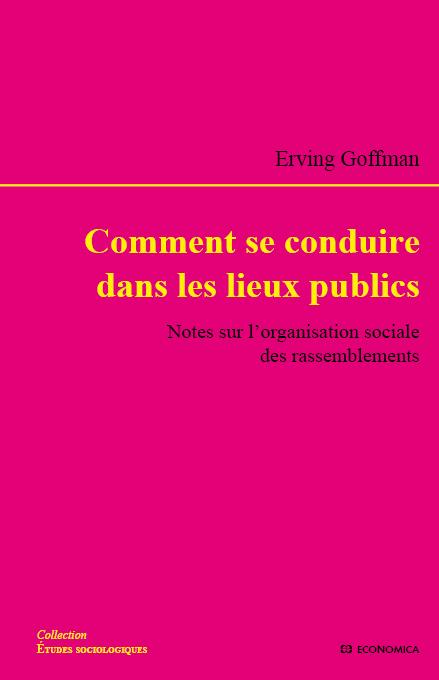 E. Goffman, Comment se conduire dans les lieux publics