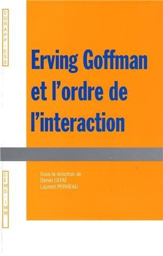 L. Perreau & D. Cefaï (dir.), Erving Goffman et l'ordre de l'interaction