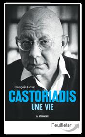 F. Dosse, Castoriadis. Une vie