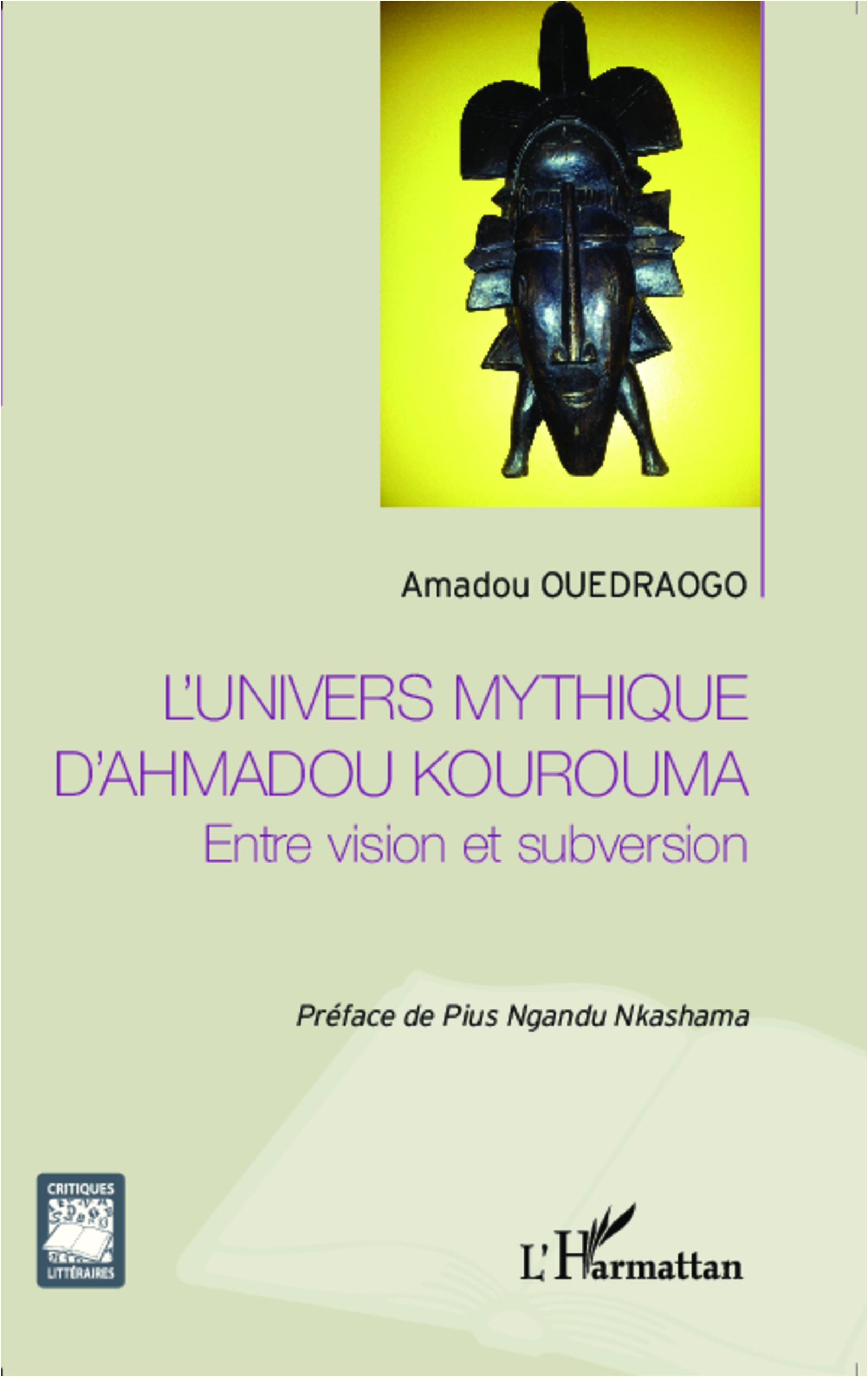 A. Ouedraogo, L'Univers mythique d'Ahmadou Kourouma - Entre vision et subversion
