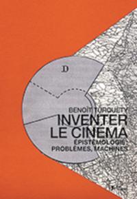B. Turquety, Inventer le cinéma. Épistémologie : problèmes, machines