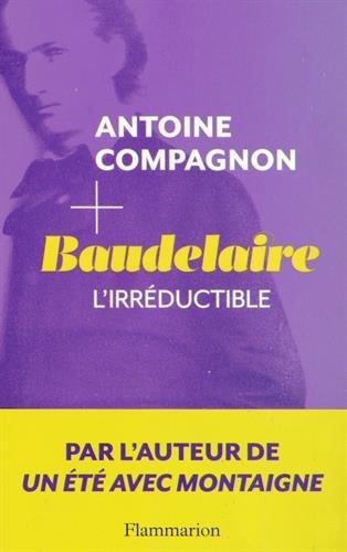 A. Compagnon, Baudelaire, l'irréductible