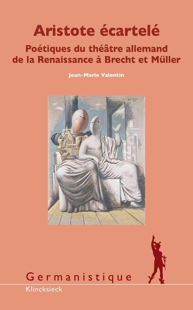 J.-M. Valentin, Aristote écartelé - Poétiques du théâtre allemand de la Renaissance à Brecht et Müller