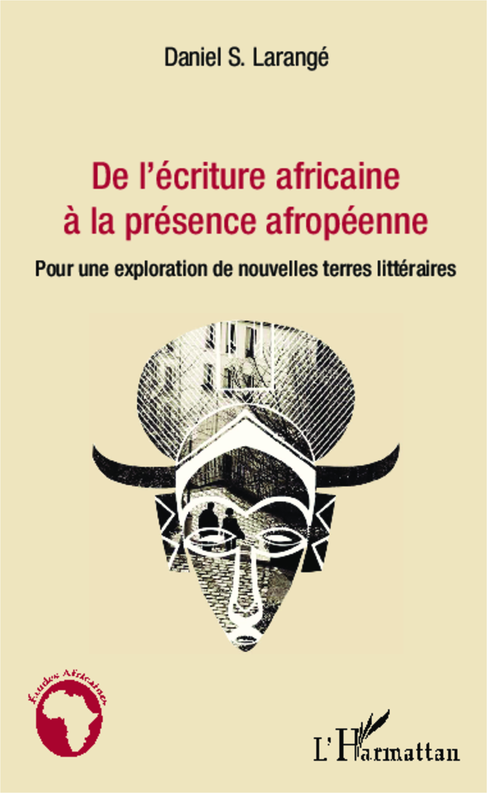 D. S. Larangé, De l'écriture africaine à la présence afropéenne: pour une exploration de nouvelles terres littéraires