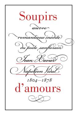 Soupirs d'amours, œuvre romantique inédite du poète sanflorain Jean Xavier Napoléon Vidal 1804-1878 (Br. Lagarrigue, éd.)