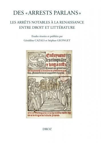 G. Cazals & St. Geonget (dir.), Des Arrests parlans, les arrêts notables à la Renaissance entre droit et littérature