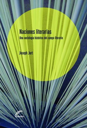 J. Jurt, Naciones literarias : una sociología histórica del campo literario.