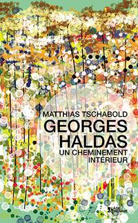 M. Tschabold, Georges Haldas: un cheminement intérieur