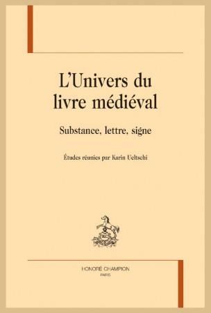 K. Ueltschi (dir.), L'Univers du livre médiéval. Substance, lettre, signe