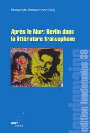 M. Zimmermann (dir.), Après le Mur : Berlin dans la littérature francophone