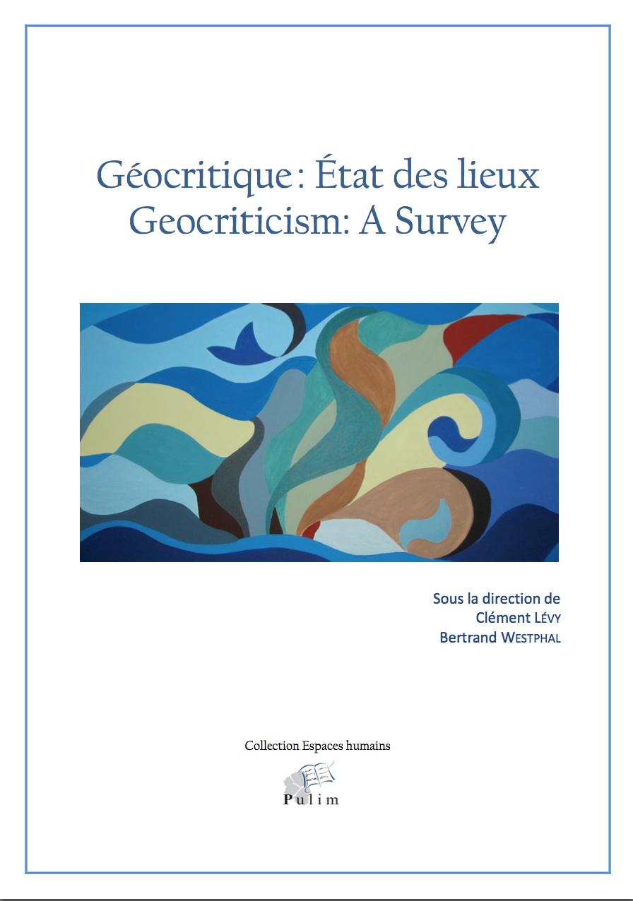 Cl. Lévy & B. Westphal (dir.), Géocritique : État des lieux / Geocriticism: A Survey