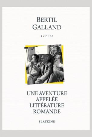 B. Galland, Une aventure appelée littérature romande