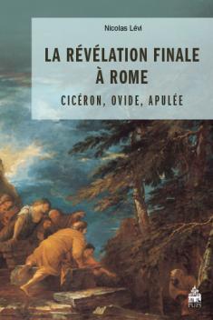 N. Lévi, La Révélation finale à Rome. Cicéron, Ovide et Apulée