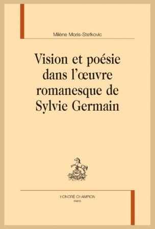 M. Moris-Stefkovic, Vision et poésie dans l'œuvre romanesque de Sylvie Germain