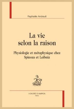 R. Andrault, La vie selon la raison. Physiologie et métaphysique chez Spinoza et Leibniz