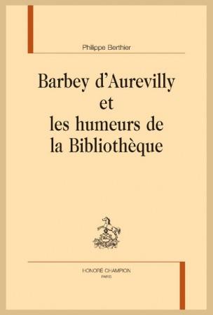 Ph. Berthier, Barbey d'Aurevilly et les humeurs de la Bibliothèque