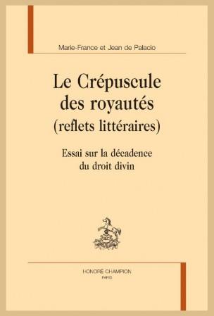 M.-F. & J. de Palacio, Le Crépuscule des royautés (reflets littéraires). Essai sur la décadence du droit divin