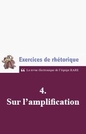 <em>Exercices de rhétorique</em>, 4, 2014 : Sur l'amplification