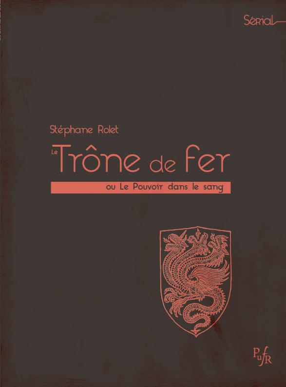 Stéphane Rolet, Le Trône de fer. Le pouvoir dans le sang
