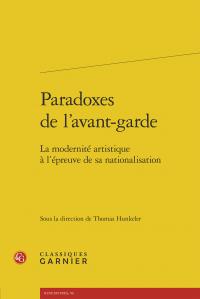 Th. Hunkeler (dir.), Paradoxes de l'avant-garde - La modernité artistique à l'épreuve de sa nationalisation