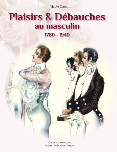 N. Canet, Plaisirs et débauches au masculin. 1780-1940