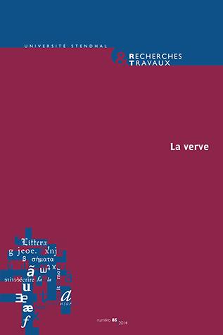 Recherches & Travaux, n° 85, 2014 : La Verve (B. Vibert, dir.)