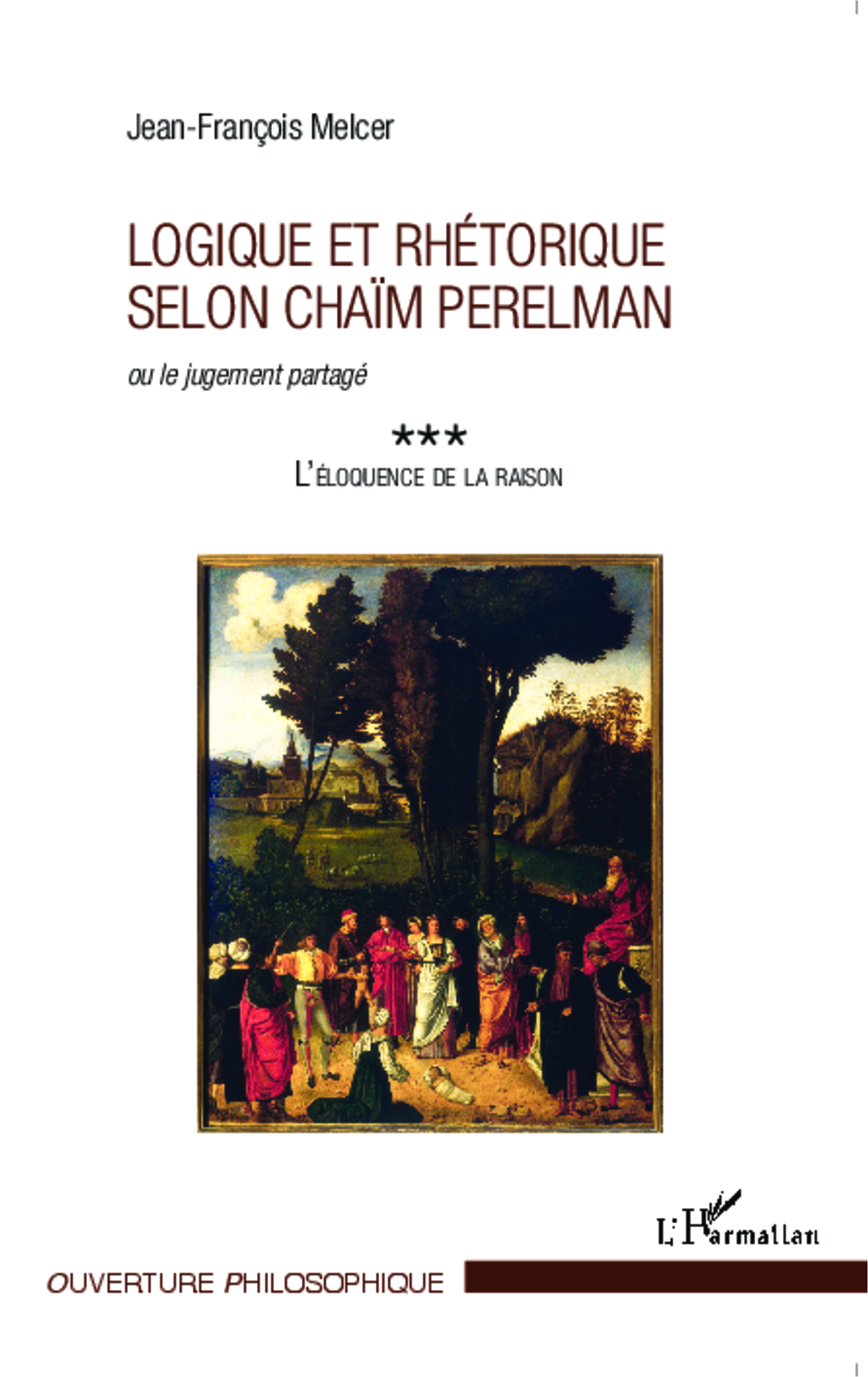 J.-F. Melcer, Logique et rhétorique selon Chaïm Perelman ou le jugement partagé - 3 : L'éloquence de la raison