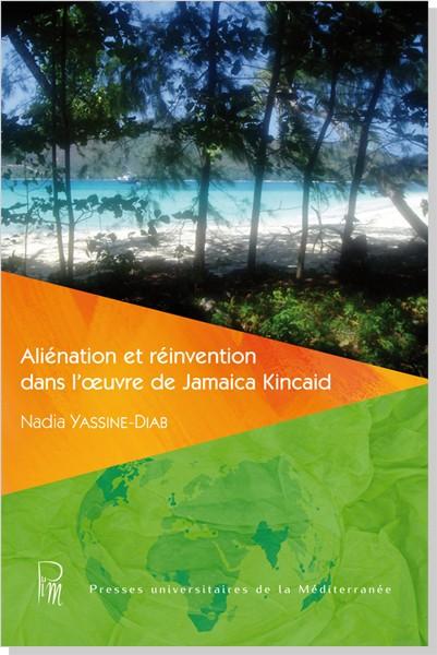 N. Yassine-Diab, Aliénation et réinvention dans l'œuvre de Jamaica Kincaid