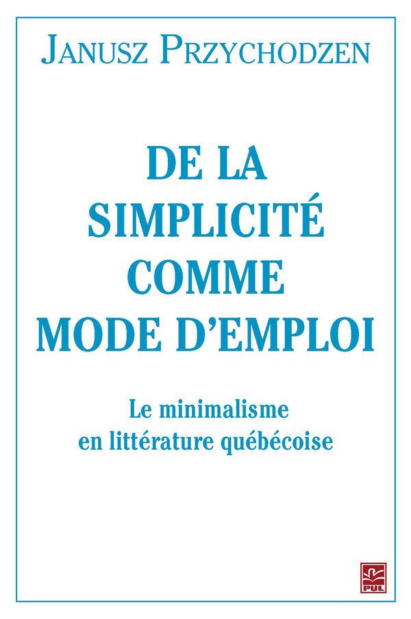 J. Przychodzen, De la simplicité comme mode d'emploi. Le minimalisme en littérature québécoise.