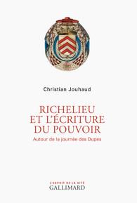 C. Jouhaud, Richelieu et l'écriture du pouvoir. Autour de la Journée des Dupes