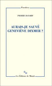 P. Bayard, Aurais-je sauvé Geneviève Dixmer ?