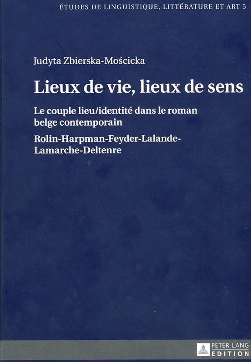 J. Zbierska-Moscicka, Lieux de vie, lieux de sens. Le couple lieu/identité dans le roman belge contemporain.