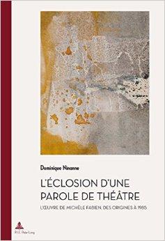D. Ninanne, L'Éclosion d'une parole de théâtre : l'œuvre de Michèle Fabien, des origines à 1985