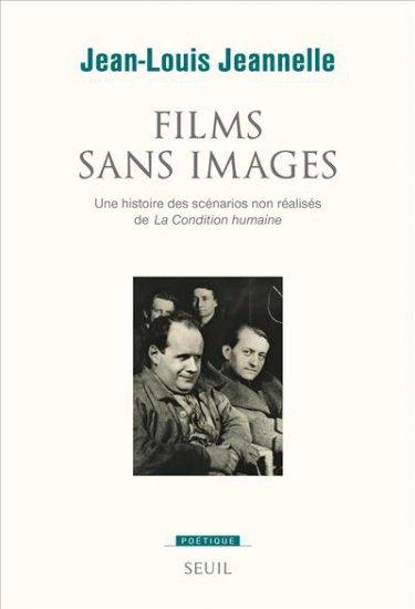 J.-L. Jeannelle, Films sans images. Une histoire des scénarios non réalisés de La Condition humaine