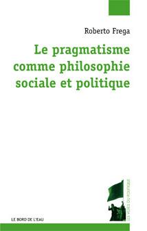 R. Frega, Le pragmatisme comme philosophie sociale et politique