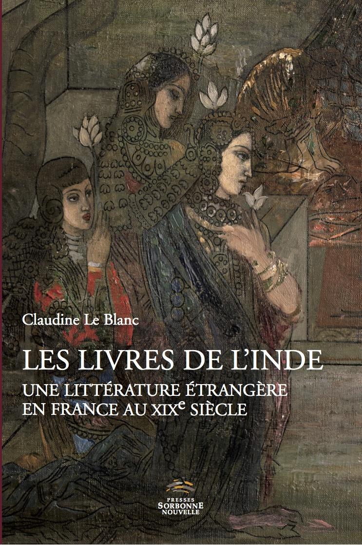 Cl. Le Blanc, Les Livres de l'Inde. Une littérature étrangère en France au XIXe siècle