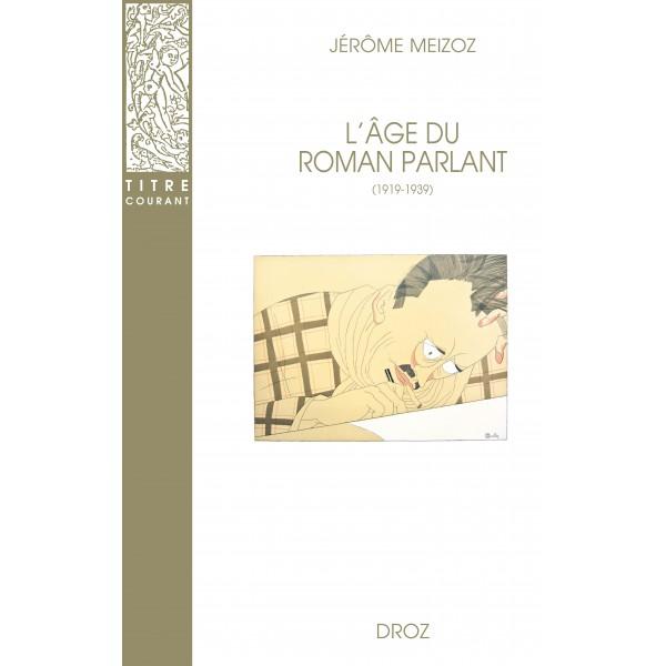 J. Meizoz, L'Âge du roman parlant (1919-1939) (2de éd. augmentée)