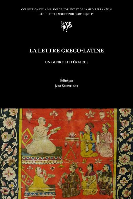 J. Schneider (dir.), La Lettre gréco-latine, un genre littéraire