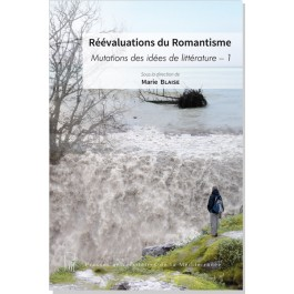 M. Blaise (dir.), Réévaluations du Romantisme. Mutations des idées de littérature, t. 1
