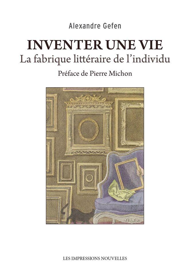 A. Gefen, Inventer une vie. La fabrique littéraire de l'individu