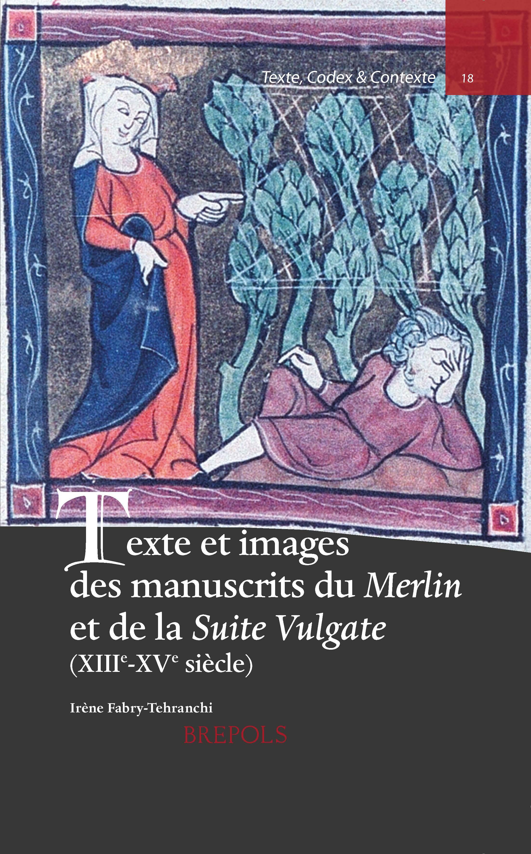 I. Fabry-Tehranchi, Texte et images des manuscrits du Merlin et de la Suite Vulgate (XIIIe-XVe s.)