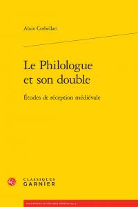 A. Corbellari, Le Philologue et son double. Études de réception médiévale