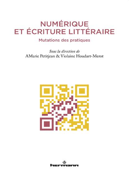 A.-M. Petitjean, V. Houdart- Merot (dir.), Numérique et écriture littéraire. Mutations des pratiques