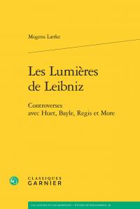 M. Lærke, Les Lumières de Leibniz. Controverses avec Huet, Bayle, Regis et More