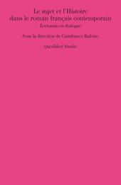 G. Rubino (dir.), Le sujet et l'Histoire dans le roman français contemporain. Écrivains en dialogue.