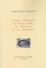 J.-Cl. Masson, Trois chemins du Siècle d'or en Espagne et au Mexique
