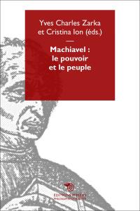 Machiavel : le pouvoir et le peuple, Yves Charles Zarka, Cristina Ion (dir.)