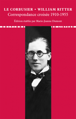 Le Corbusier, W. Ritter, Correspondance croisée 1910-1955