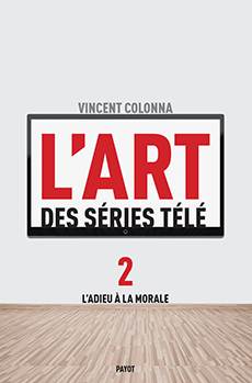V. Colonna, L'Art des séries télé, 2. L'Adieu à la morale