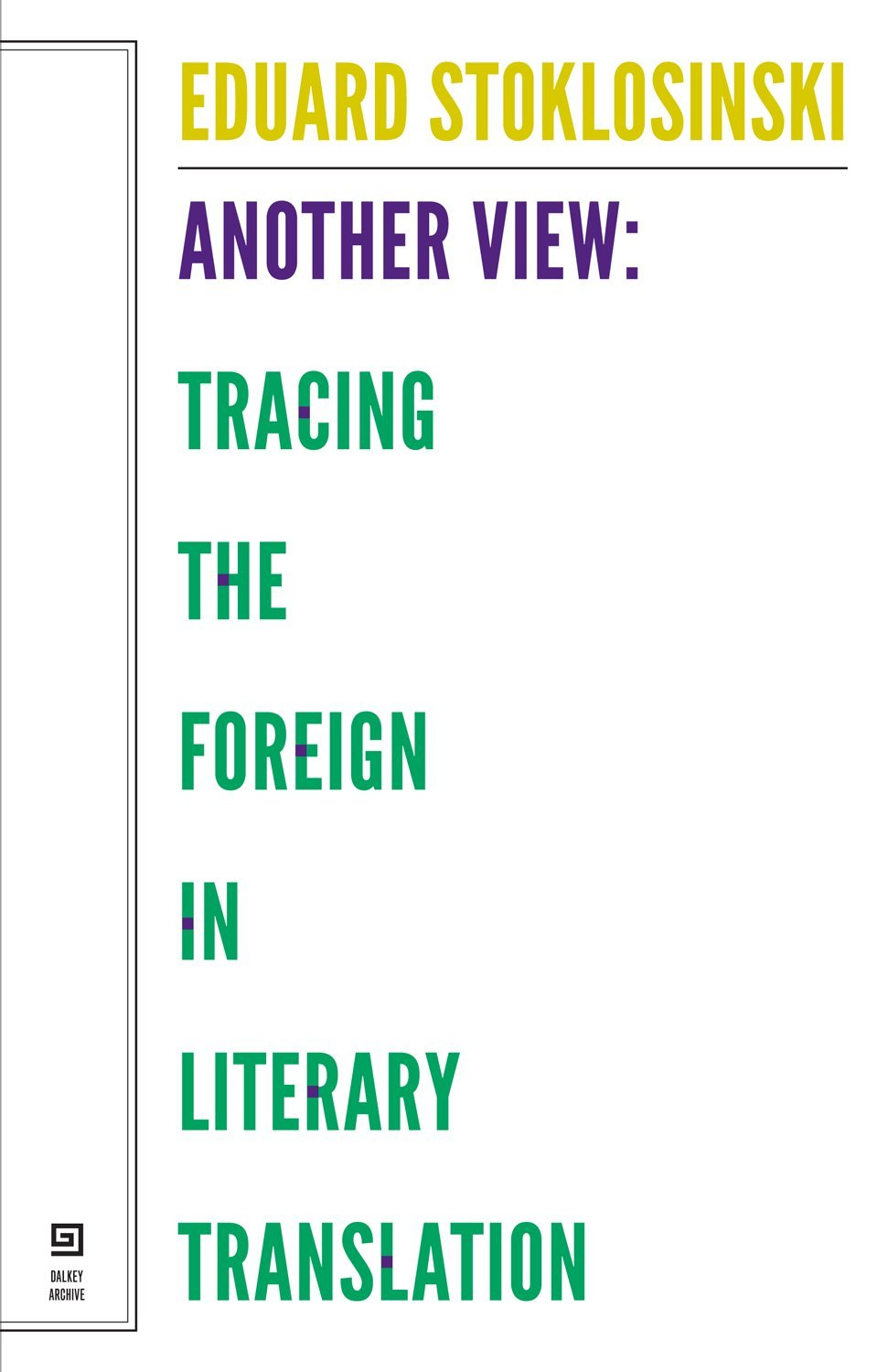 E. Stoklosinski, Another View: Tracing the Foreign in Literary Translation